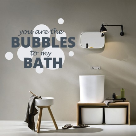 You are the bubbles in my bath...