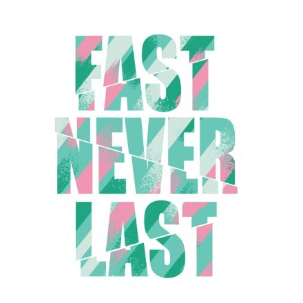 Fast never last