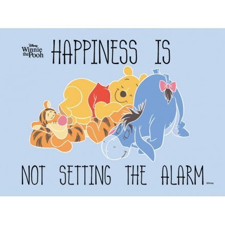 Happiness is not setting the alarm, Winnie the Pooh