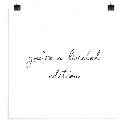 You're a limited edition