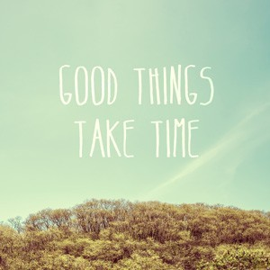 Good Things Take Time, Φύση, Image Gallery