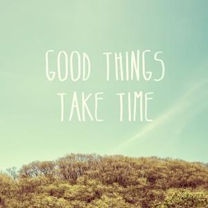 Good Things Take Time, Φύση, Image Gallery